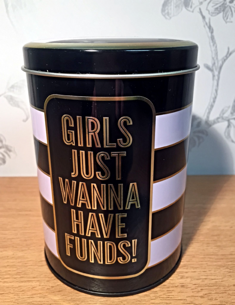 Girls Just Wanna Have Funds ~ Savings Tin ~ Black & White Money Box